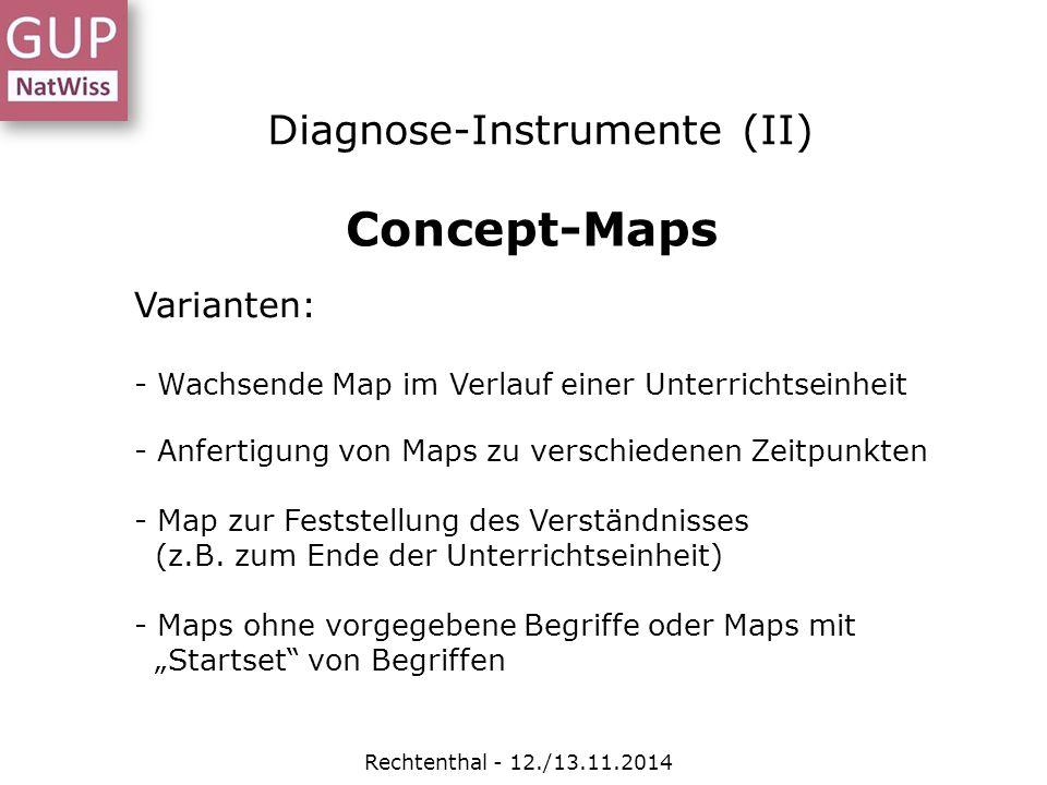 Diagnose-Instrumente (II) Rechtenthal - 12./13.11.2014 Concept-Maps Varianten: - Wachsende Map im Verlauf einer Unterrichtseinheit - Anfertigung von M