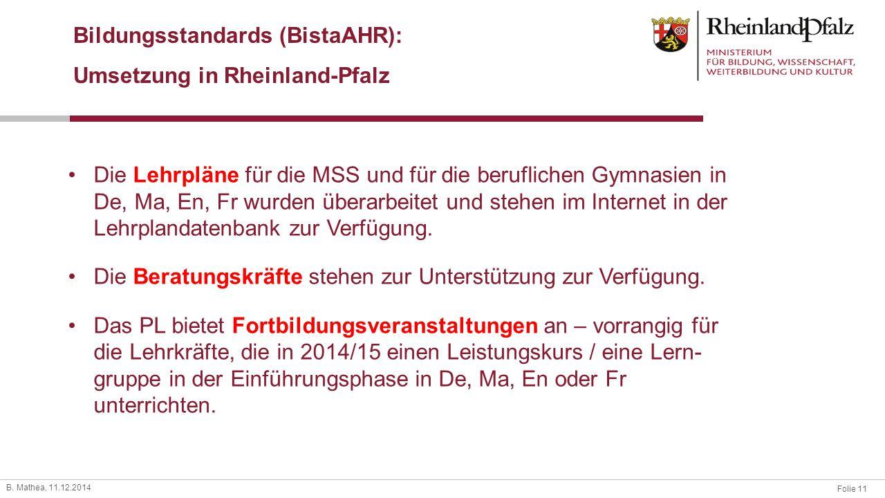 Folie 11 B. Mathea, 11.12.2014 Bildungsstandards (BistaAHR): Umsetzung in Rheinland-Pfalz Die Lehrpläne für die MSS und für die beruflichen Gymnasien