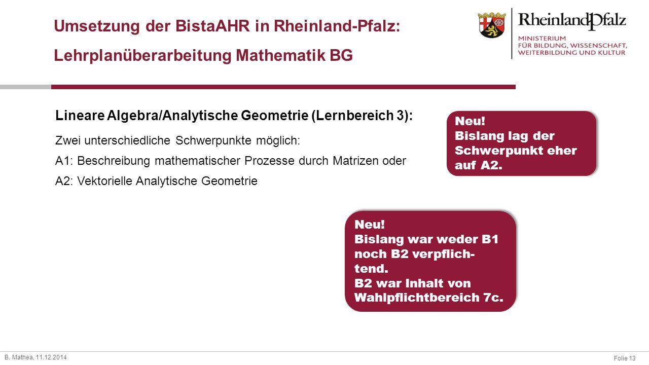 Folie 13 B. Mathea, 11.12.2014 Lineare Algebra/Analytische Geometrie (Lernbereich 3): Zwei unterschiedliche Schwerpunkte möglich: A1: Beschreibung mat