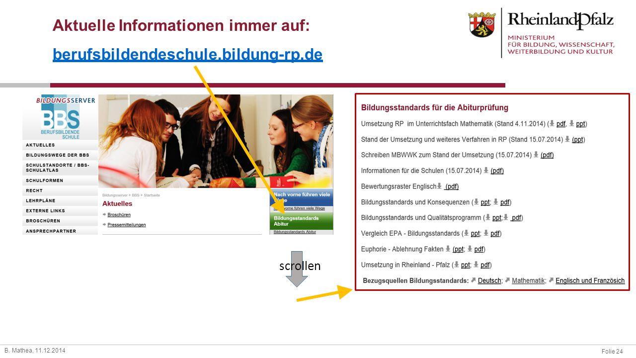 Folie 24 B. Mathea, 11.12.2014 Aktuelle Informationen immer auf: berufsbildendeschule.bildung-rp.de scrollen