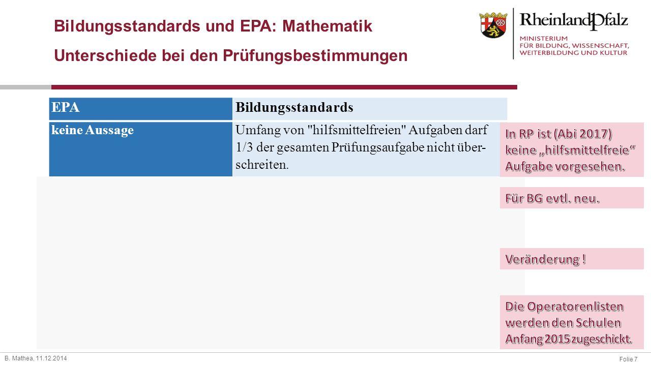 Folie 7 B. Mathea, 11.12.2014 Bildungsstandards und EPA: Mathematik Unterschiede bei den Prüfungsbestimmungen EPABildungsstandards keine Aussage Umfan