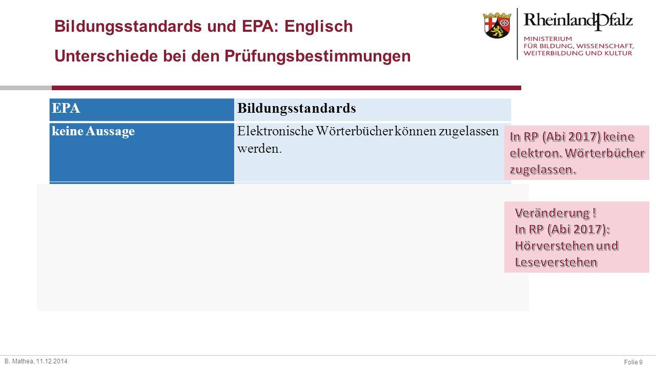 Folie 9 B. Mathea, 11.12.2014 Bildungsstandards und EPA: Englisch Unterschiede bei den Prüfungsbestimmungen EPABildungsstandards keine Aussage Elektro