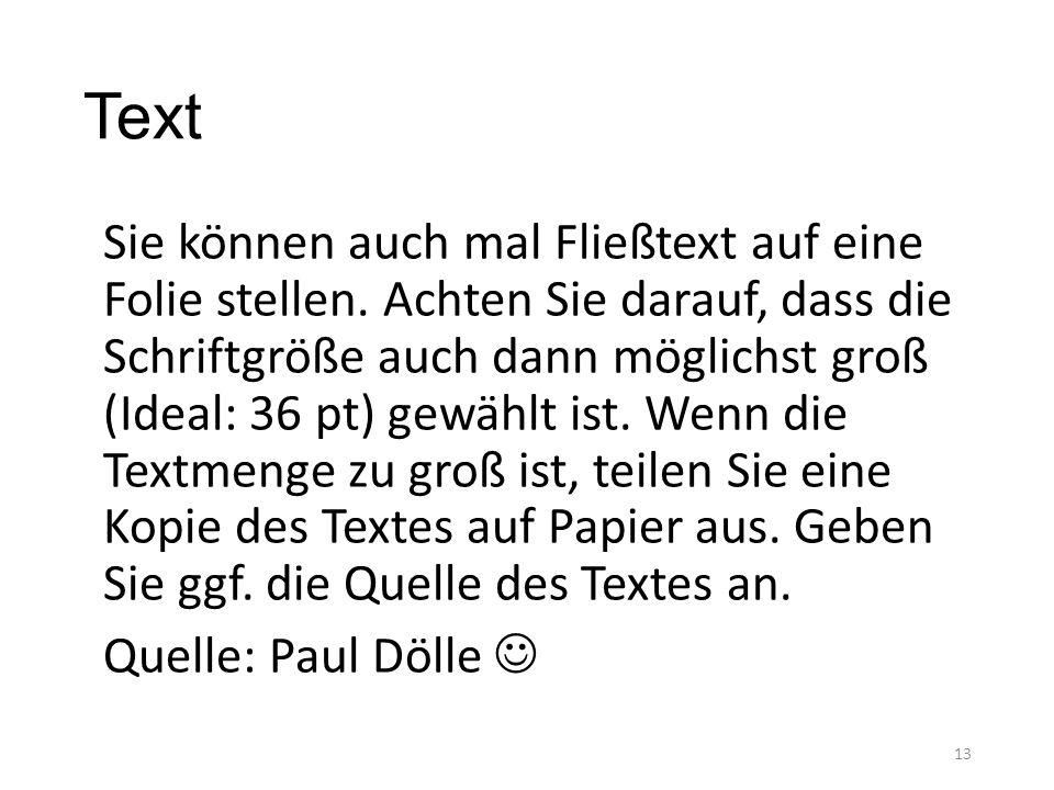 Text Sie können auch mal Fließtext auf eine Folie stellen. Achten Sie darauf, dass die Schriftgröße auch dann möglichst groß (Ideal: 36 pt) gewählt is