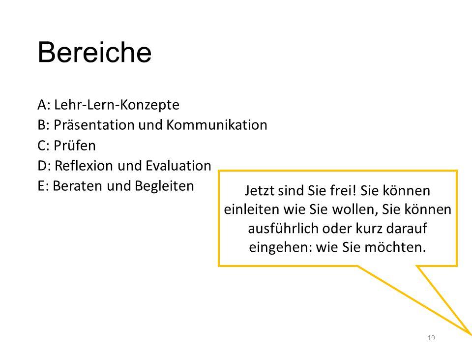 Bereiche A: Lehr-Lern-Konzepte B: Präsentation und Kommunikation C: Prüfen D: Reflexion und Evaluation E: Beraten und Begleiten 19 Jetzt sind Sie frei.