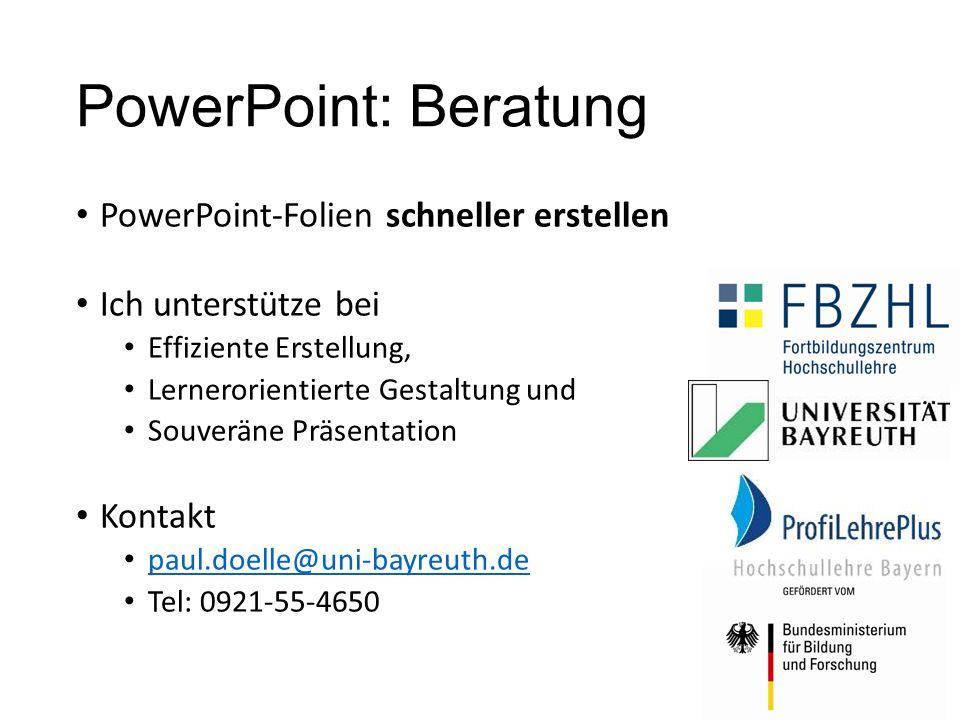 PowerPoint-Folien schneller erstellen Ich unterstütze bei Effiziente Erstellung, Lernerorientierte Gestaltung und Souveräne Präsentation Kontakt paul.doelle@uni-bayreuth.de Tel: 0921-55-4650 PowerPoint: Beratung