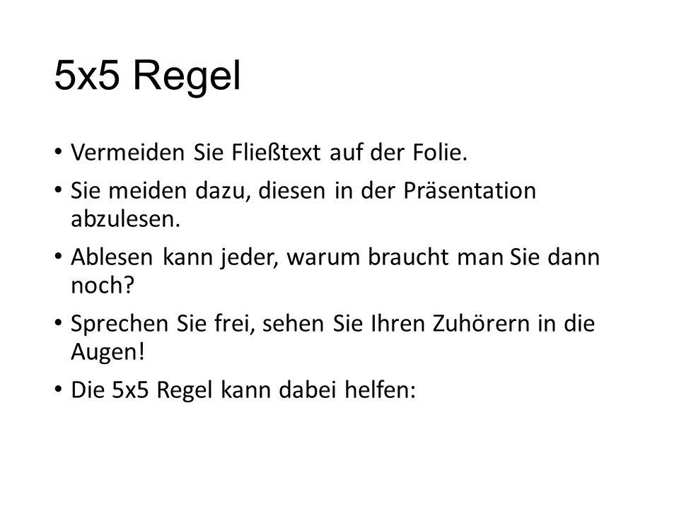 5x5 Regel Vermeiden Sie Fließtext auf der Folie. Sie meiden dazu, diesen in der Präsentation abzulesen. Ablesen kann jeder, warum braucht man Sie dann
