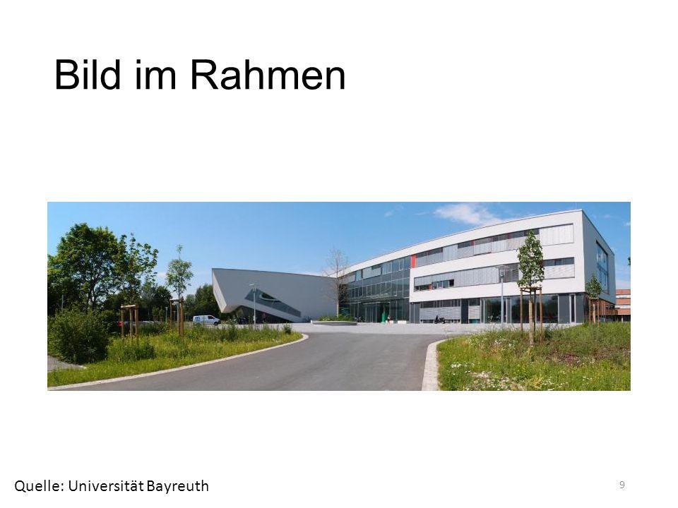 Bild im Rahmen 9 Quelle: Universität Bayreuth