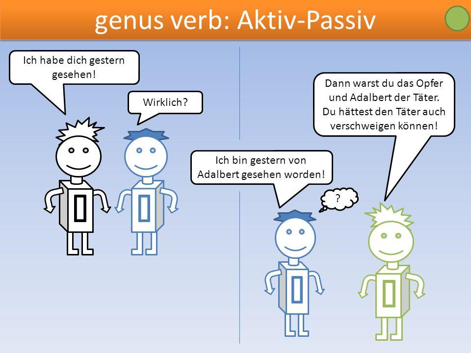 genus verb: Aktiv-Passiv Ich habe dich gestern gesehen.