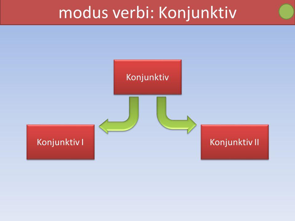 modus verbi: Konjunktiv Konjunktiv Konjunktiv I Konjunktiv II