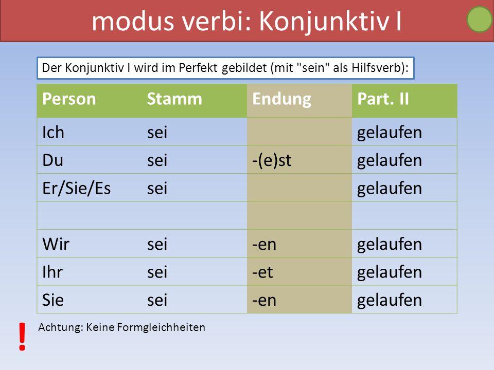 modus verbi: Konjunktiv I Der Konjunktiv I wird im Perfekt gebildet (mit sein als Hilfsverb): PersonStammEndungPart.