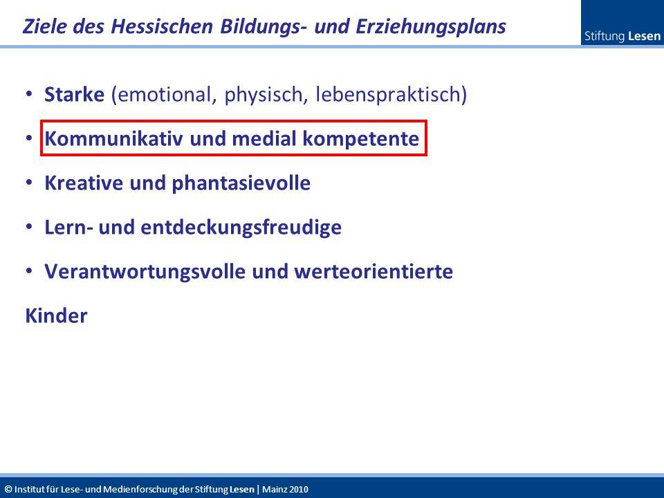 © Institut für Lese- und Medienforschung der Stiftung Lesen | Mainz 2010 Starke (emotional, physisch, lebenspraktisch) Kommunikativ und medial kompete