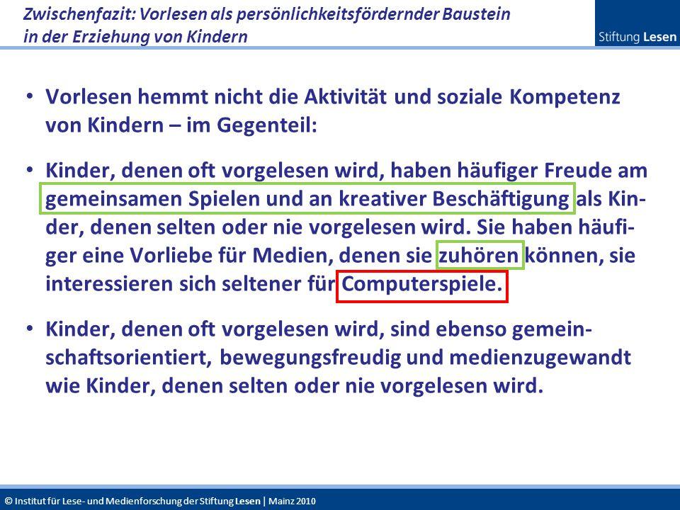© Institut für Lese- und Medienforschung der Stiftung Lesen | Mainz 2010 Vorlesen hemmt nicht die Aktivität und soziale Kompetenz von Kindern – im Geg
