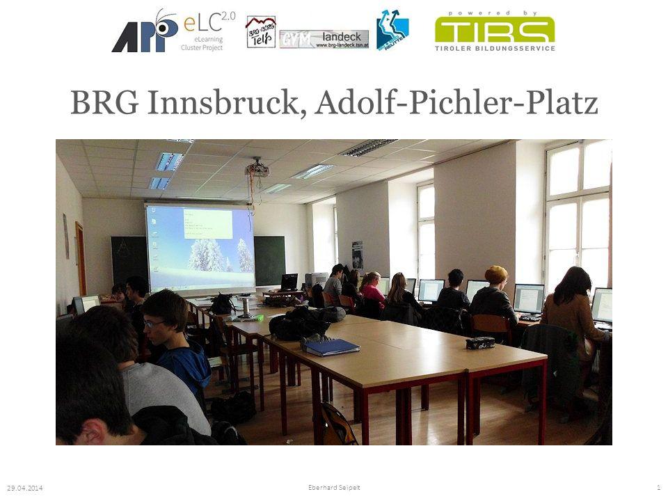 BRG Innsbruck, Adolf-Pichler-Platz 29.04.2014 Eberhard Seipelt2 2001 Teilnahme am Notebook Projekt 2004 1.