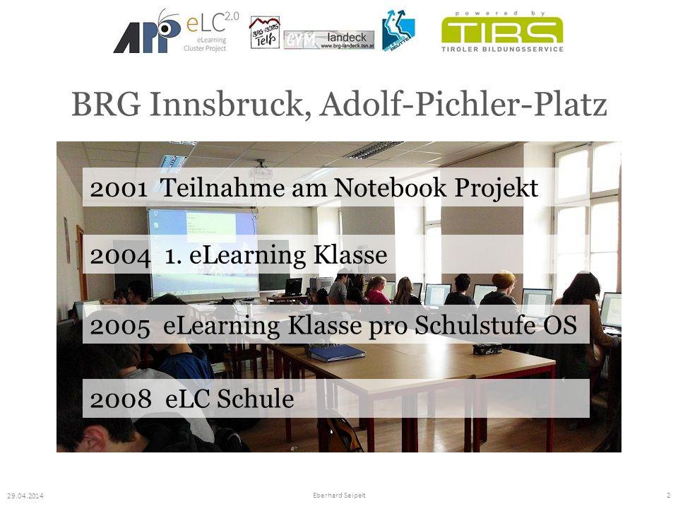 BRG Innsbruck, Adolf-Pichler-Platz 29.04.2014 Eberhard Seipelt2 2001 Teilnahme am Notebook Projekt 2004 1. eLearning Klasse 2005 eLearning Klasse pro