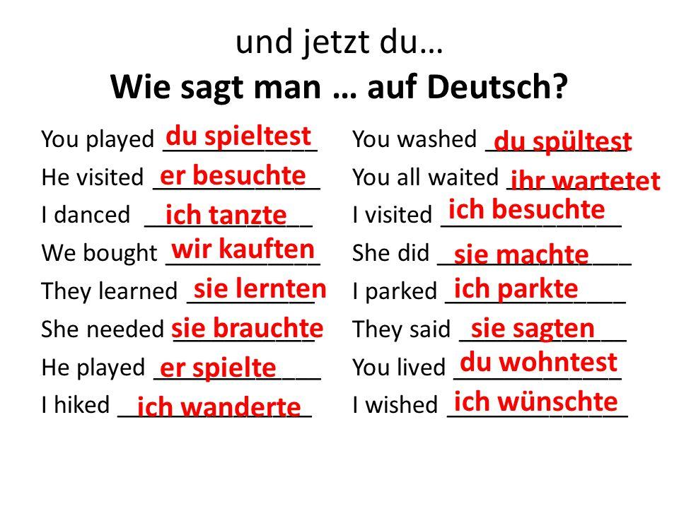 und jetzt du… Wie sagt man … auf Deutsch.