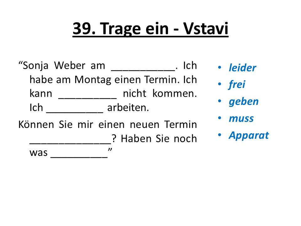 39. Trage ein - Vstavi Sonja Weber am ___________.