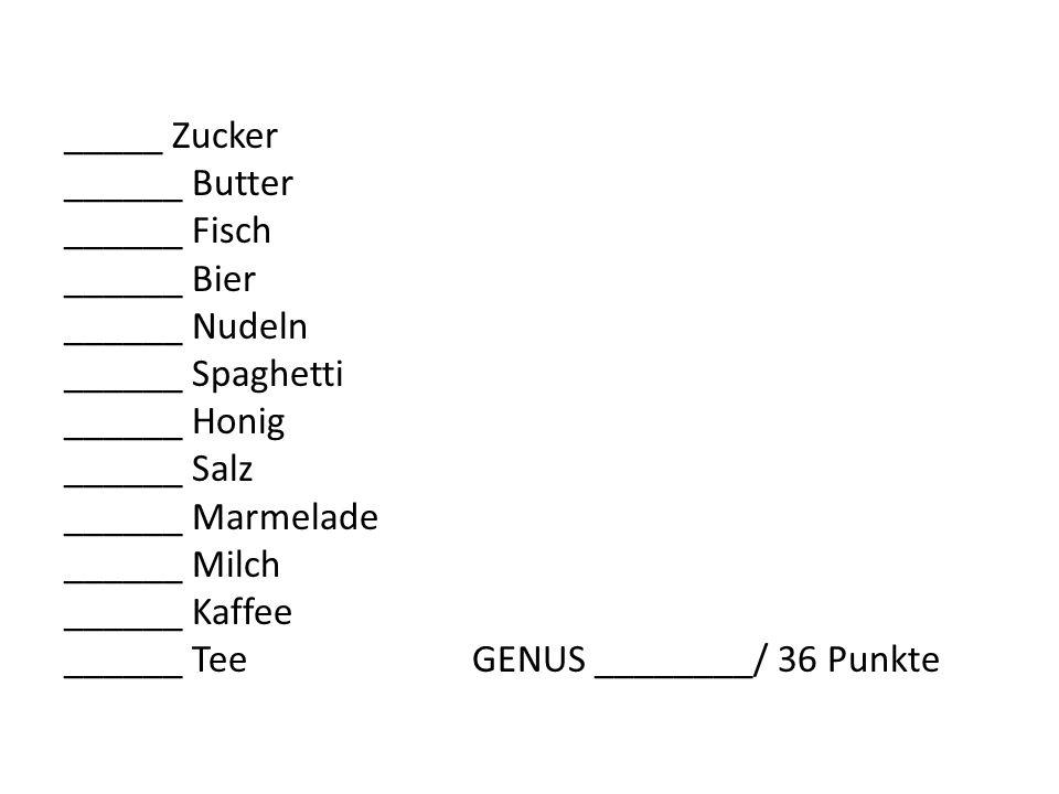 _____ Zucker ______ Butter ______ Fisch ______ Bier ______ Nudeln ______ Spaghetti ______ Honig ______ Salz ______ Marmelade ______ Milch ______ Kaffe