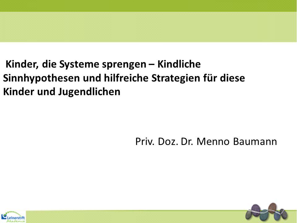 Priv. Doz. Dr. Menno Baumann Kinder, die Systeme sprengen – Kindliche Sinnhypothesen und hilfreiche Strategien für diese Kinder und Jugendlichen