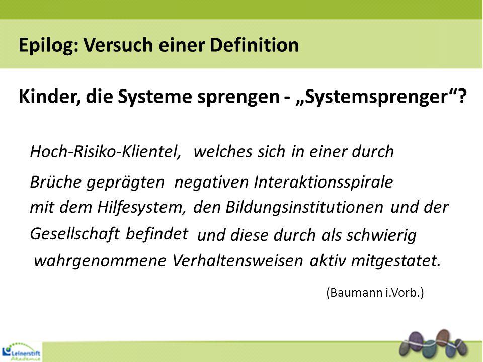 """Epilog: Versuch einer Definition Kinder, die Systeme sprengen - """"Systemsprenger""""? Hoch-Risiko-Klientel,welches sich in einer durch Brüche geprägtenneg"""