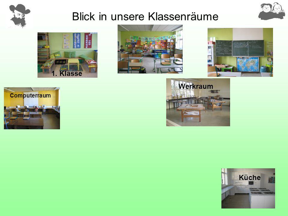 Blick in unsere Klassenräume Computerraum 1. Klasse Küche Werkraum