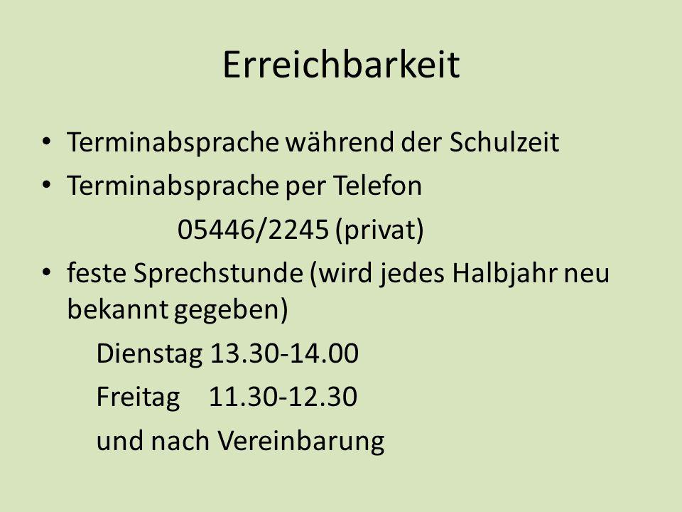 Erreichbarkeit Terminabsprache während der Schulzeit Terminabsprache per Telefon 05446/2245 (privat) feste Sprechstunde (wird jedes Halbjahr neu bekan
