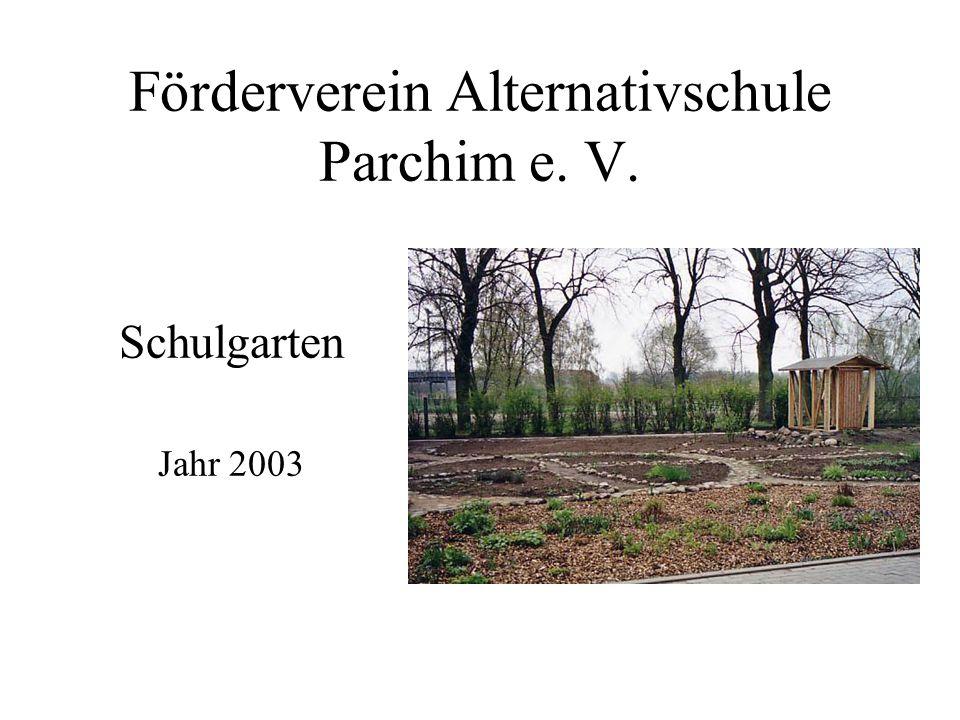 Förderverein Alternativschule Parchim e. V. Schulgarten Jahr 2003