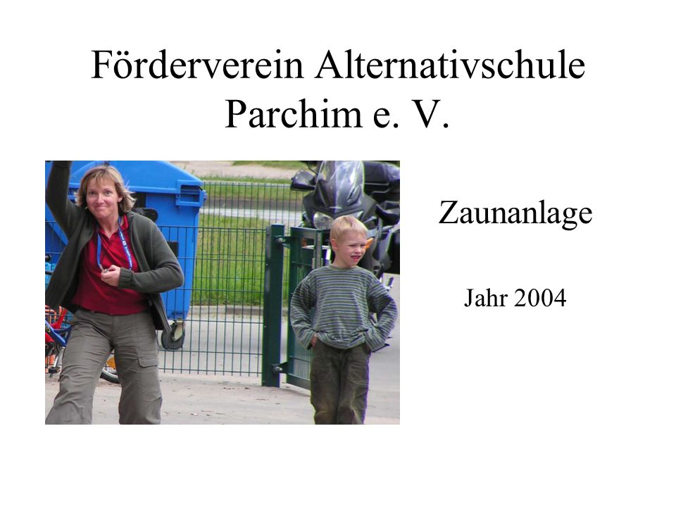 Förderverein Alternativschule Parchim e. V. Zaunanlage Jahr 2004