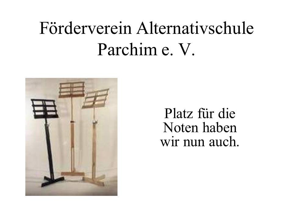 Förderverein Alternativschule Parchim e. V. Platz für die Noten haben wir nun auch.