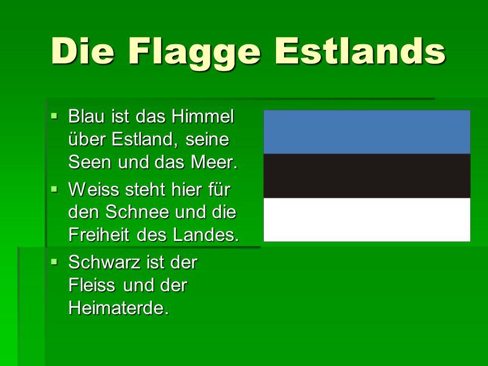 Die Flagge Estlands  Blau ist das Himmel über Estland, seine Seen und das Meer.
