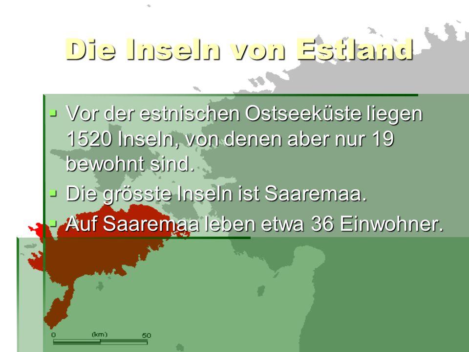 Die Inseln von Estland  Vor der estnischen Ostseeküste liegen 1520 Inseln, von denen aber nur 19 bewohnt sind.