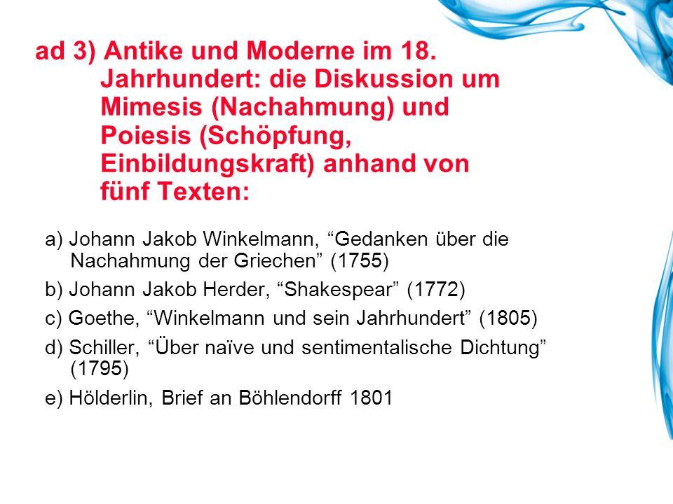 ad 3) Antike und Moderne im 18. Jahrhundert: die Diskussion um Mimesis (Nachahmung) und Poiesis (Schöpfung, Einbildungskraft) anhand von fünf Texten:
