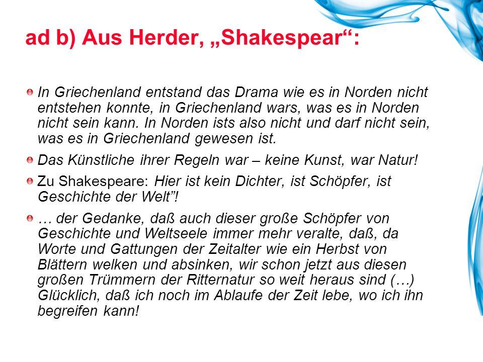 """ad b) Aus Herder, """"Shakespear : In Griechenland entstand das Drama wie es in Norden nicht entstehen konnte, in Griechenland wars, was es in Norden nicht sein kann."""