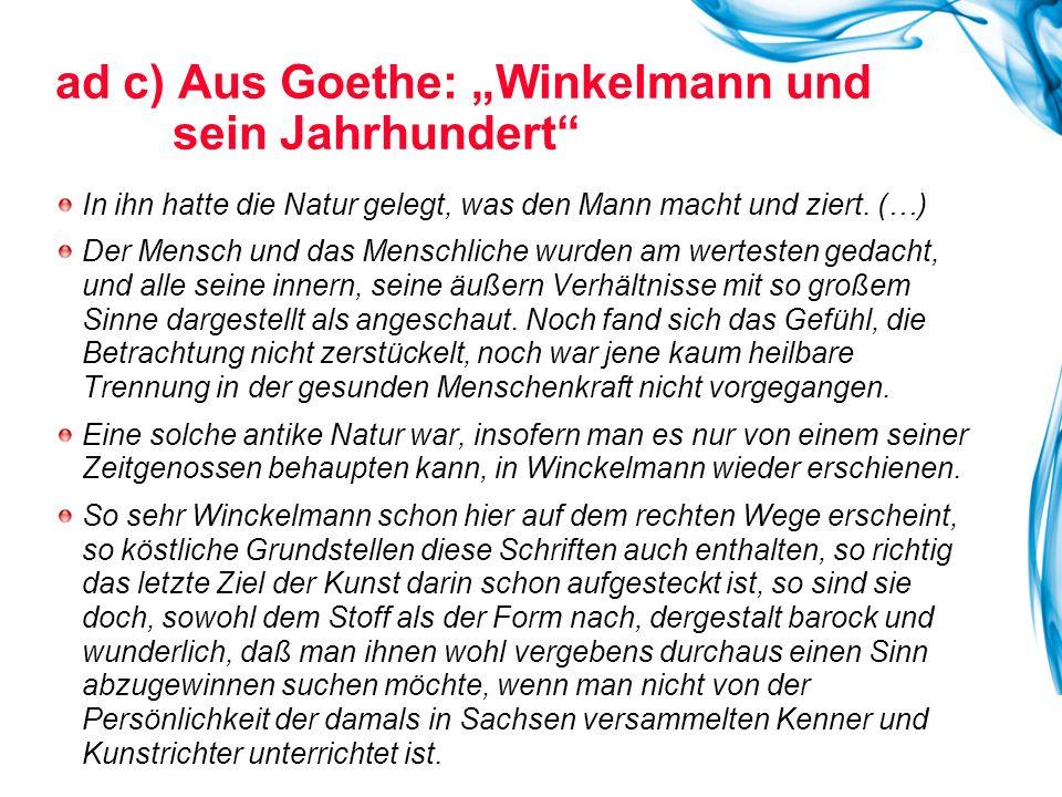 """ad c) Aus Goethe: """"Winkelmann und sein Jahrhundert"""" In ihn hatte die Natur gelegt, was den Mann macht und ziert. (…) Der Mensch und das Menschliche wu"""