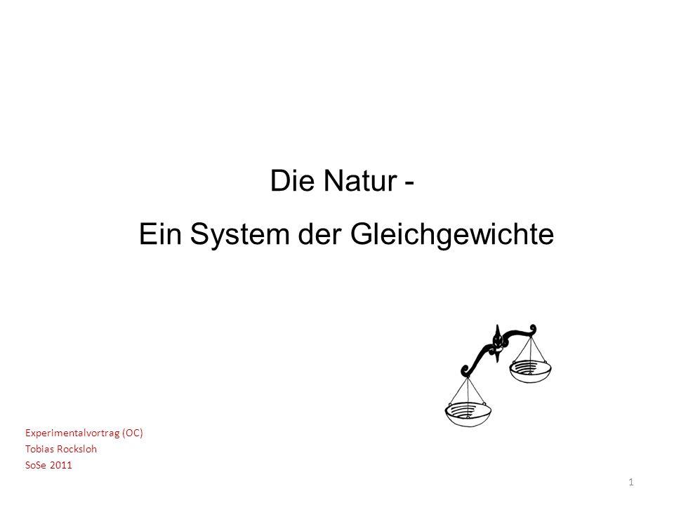 Die Natur - Ein System der Gleichgewichte Experimentalvortrag (OC) Tobias Rocksloh SoSe 2011 1