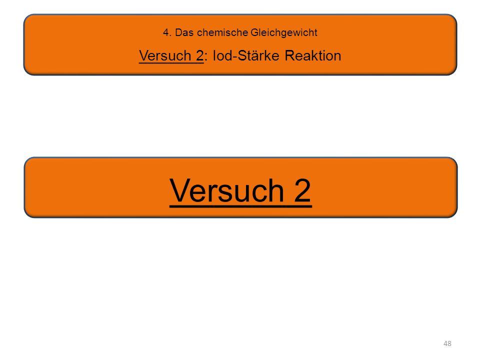 48 4. Das chemische Gleichgewicht Versuch 2: Iod-Stärke Reaktion Versuch 2