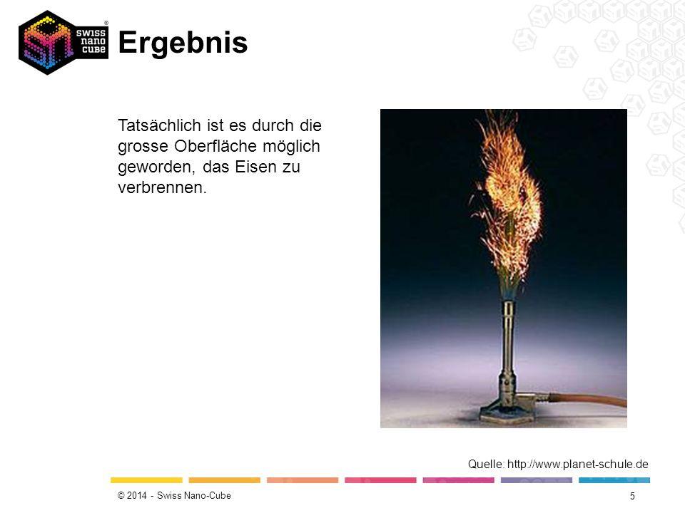 © 2014 - Swiss Nano-Cube Ergebnis 5 Tatsächlich ist es durch die grosse Oberfläche möglich geworden, das Eisen zu verbrennen. Quelle: http://www.plane
