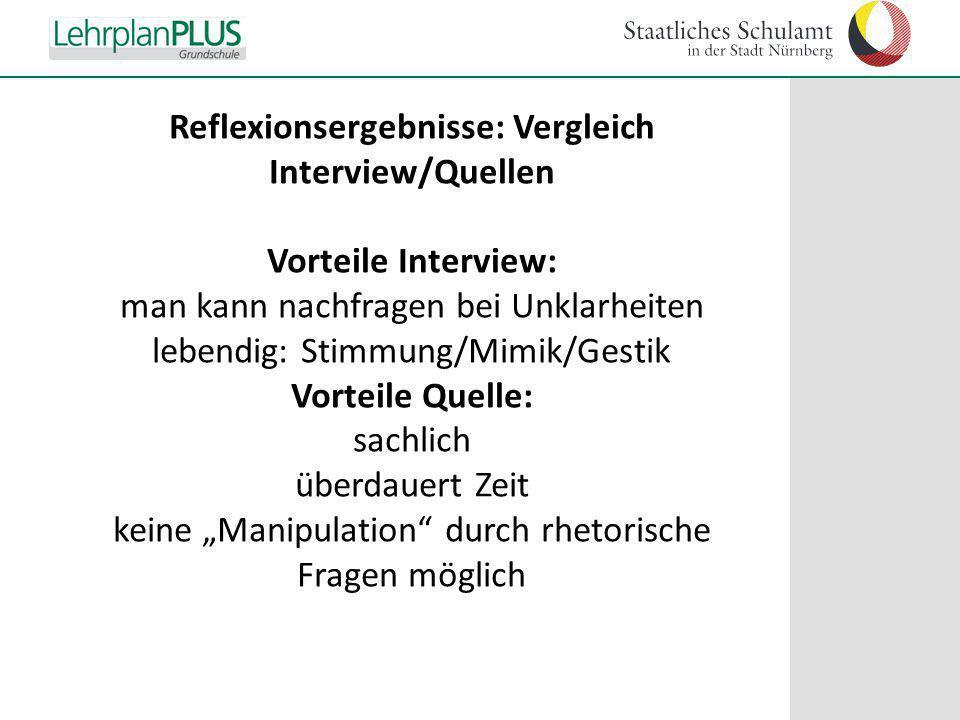 ^ Reflexionsergebnisse: Vergleich Interview/Quellen Vorteile Interview: man kann nachfragen bei Unklarheiten lebendig: Stimmung/Mimik/Gestik Vorteile