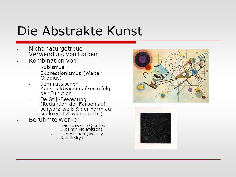 Die Abstrakte Kunst - Nicht naturgetreue Verwendung von Farben - Kombination von: - Kubismus - Expressionismus (Walter Gropius) - dem russischen Konst