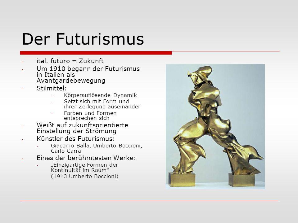 Der Futurismus - ital. futuro = Zukunft - Um 1910 begann der Futurismus in Italien als Avantgardebewegung - Stilmittel: - Körperauflösende Dynamik - S