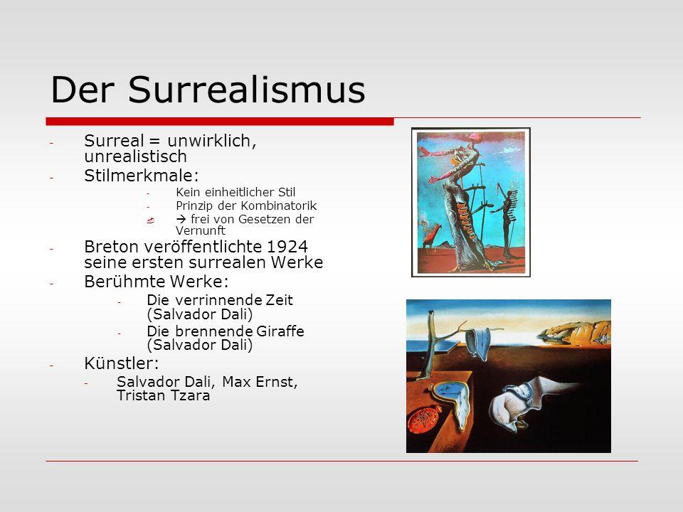 Der Surrealismus - Surreal = unwirklich, unrealistisch - Stilmerkmale: - Kein einheitlicher Stil - Prinzip der Kombinatorik   frei von Gesetzen der