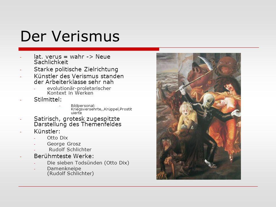 Der Verismus - lat. verus = wahr -> Neue Sachlichkeit - Starke politische Zielrichtung - Künstler des Verismus standen der Arbeiterklasse sehr nah - e