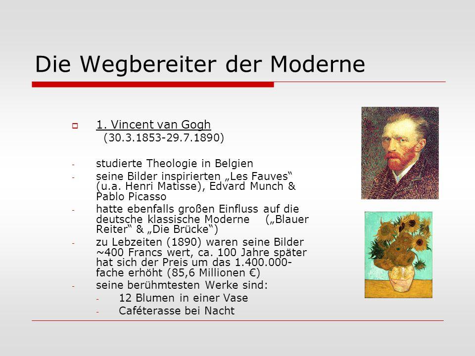 " 1. Vincent van Gogh (30.3.1853-29.7.1890) - studierte Theologie in Belgien - seine Bilder inspirierten ""Les Fauves"" (u.a. Henri Matisse), Edvard Mun"