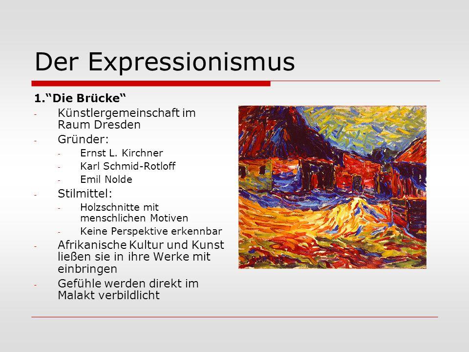 """Der Expressionismus 1.""""Die Brücke"""" - Künstlergemeinschaft im Raum Dresden - Gründer: - Ernst L. Kirchner - Karl Schmid-Rotloff - Emil Nolde - Stilmitt"""