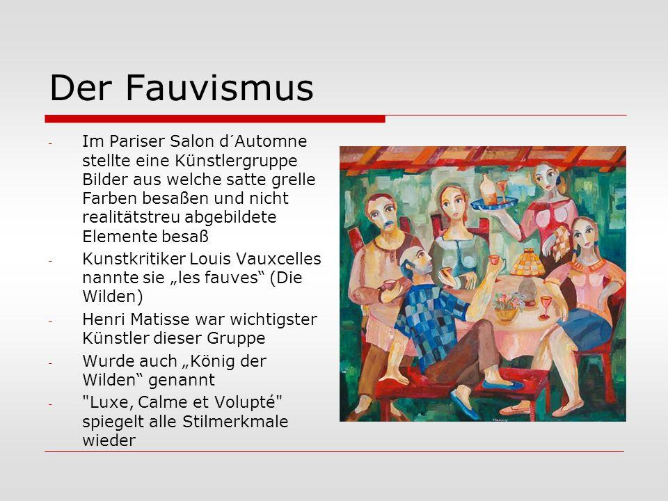 Der Fauvismus  Stilmerkmale: - leuchtende, antinaturalistische Farben - Vereinfachung der Form  Weitere Künstler: André Derain, Vladimir Vlaminck
