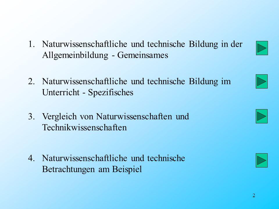 2 1.Naturwissenschaftliche und technische Bildung in der Allgemeinbildung - Gemeinsames 3.Vergleich von Naturwissenschaften und Technikwissenschaften