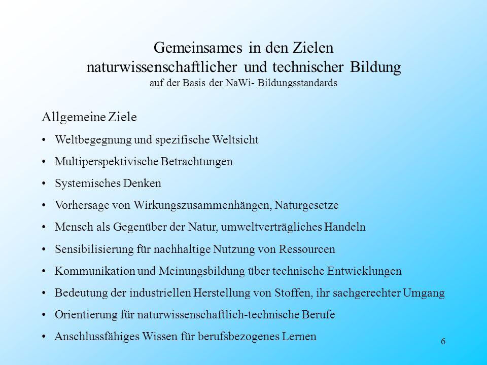 6 Gemeinsames in den Zielen naturwissenschaftlicher und technischer Bildung auf der Basis der NaWi- Bildungsstandards Allgemeine Ziele Weltbegegnung u