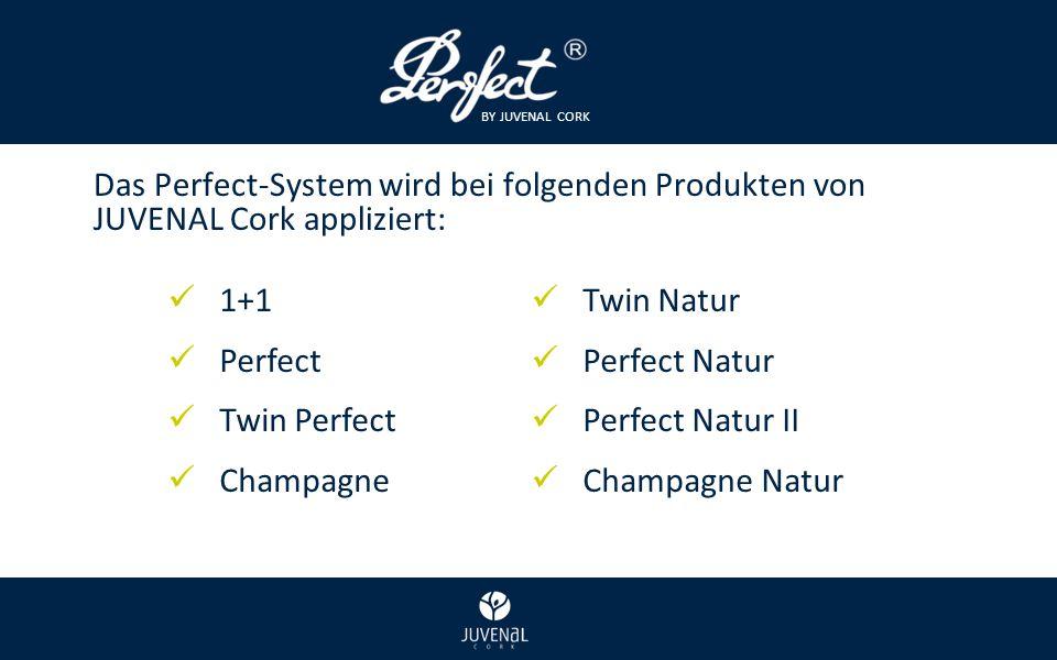 BY JUVENAL CORK Das Perfect-System wird bei folgenden Produkten von JUVENAL Cork appliziert: 1+1 Perfect Twin Perfect Champagne Twin Natur Perfect Natur Perfect Natur II Champagne Natur