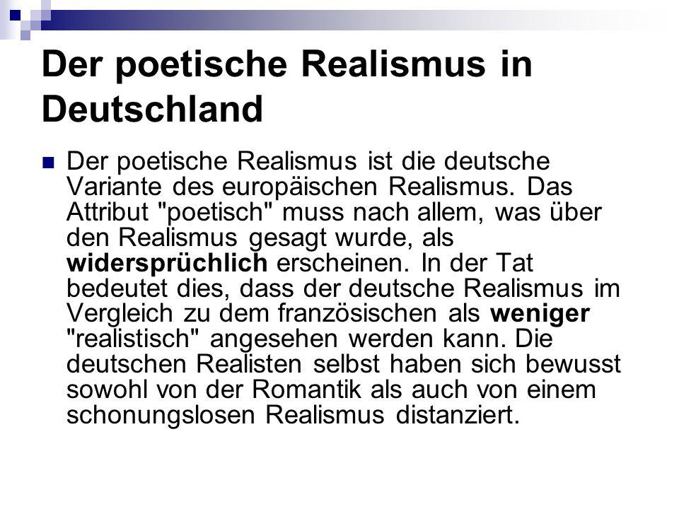 Der poetische Realismus in Deutschland Der poetische Realismus ist die deutsche Variante des europäischen Realismus. Das Attribut