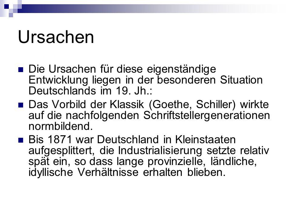 Ursachen Die Ursachen für diese eigenständige Entwicklung liegen in der besonderen Situation Deutschlands im 19. Jh.: Das Vorbild der Klassik (Goethe,