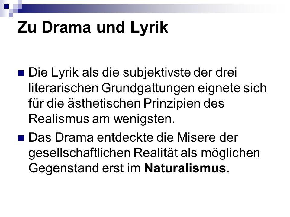 Zu Drama und Lyrik Die Lyrik als die subjektivste der drei literarischen Grundgattungen eignete sich für die ästhetischen Prinzipien des Realismus am